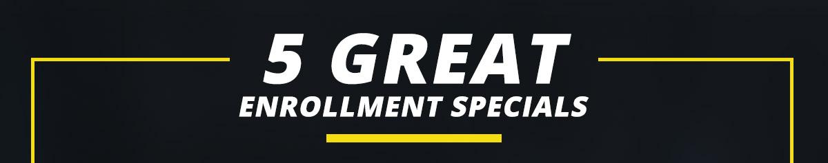 5 great enrollment specials